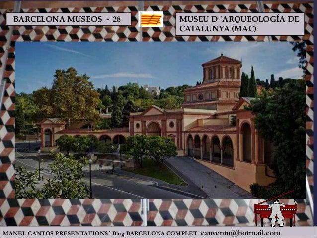 BARCELONA MUSEOS - 28  MUSEU D `ARQUEOLOGÍA DE CATALUNYA (MAC)  MANEL CANTOS PRESENTATIONS´ Blog BARCELONA COMPLET  canven...
