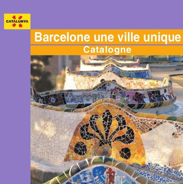 coberta 05/06/08 13:23 P gina 1 C  M  Y  CM  MY  CY CMY  K  Barcelone une ville unique Catalogne  Generalitat de Catalunya...
