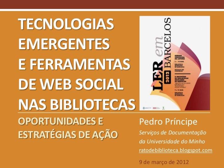 TECNOLOGIASEMERGENTESE FERRAMENTASDE WEB SOCIALNAS BIBLIOTECASOPORTUNIDADES E       Pedro Príncipe                      Se...