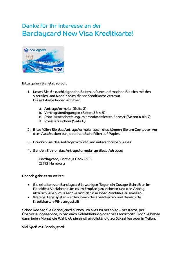Danke für Ihr Interesse an der  Barclaycard New Visa Kreditkarte!  Bitte gehen Sie jetzt so vor:  1. Lesen Sie die nachfol...