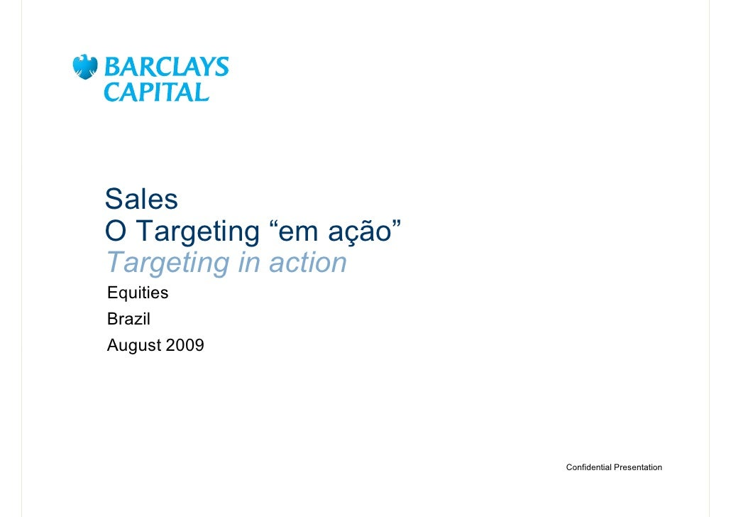 "Sales O Targeting ""em ação"" Targeting in action Equities Brazil August 2009                             Confidential Prese..."