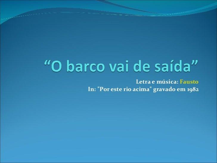 """Letra e música:  Fausto In: """"Por este rio acima"""" gravado em 1982"""