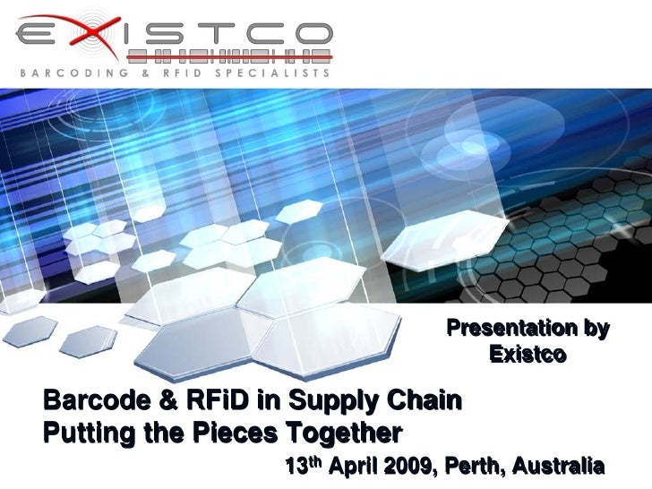 Presentation by                                      Existco  Barcode & RFiD in Supply Chain Putting the Pieces Together  ...