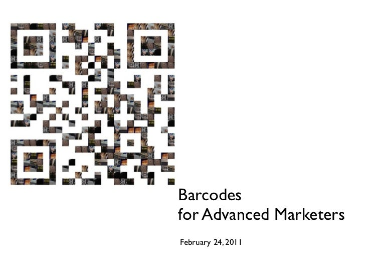Barcodesfor Advanced MarketersFebruary 24, 2011