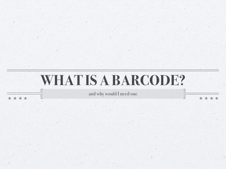 WHAT IS A BARCODE?      and why would I need one