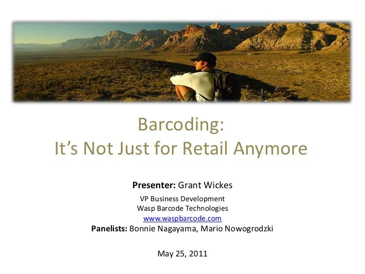 Barcoding: <br />It's Not Just for Retail Anymore<br />Presenter: Grant Wickes<br />VP Business Development<br />Wasp Barc...