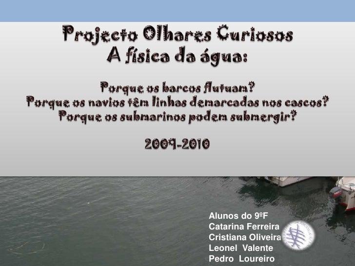 Projecto Olhares Curiosos<br />A física da água:<br />Porque os barcos flutuam?<br />Porque os navios têm linhas demarcada...