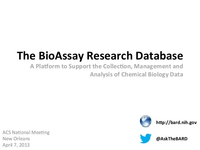 The	  BioAssay	  Research	  Database	                  A	  Pla4orm	  to	  Support	  the	  Collec:on,	  Management	  and	  ...