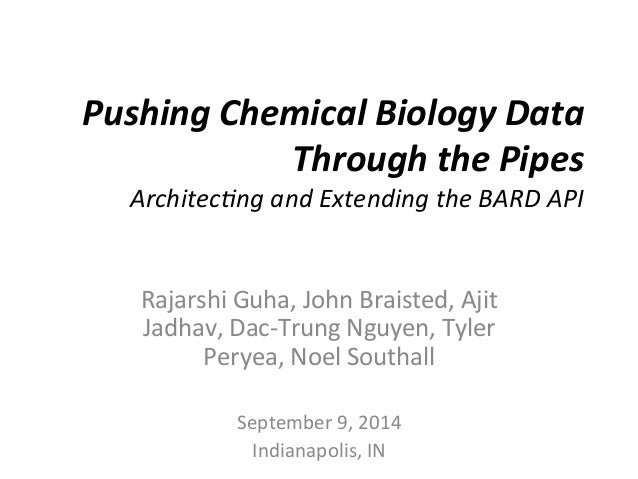 Pushing	   Chemical	   Biology	   Data	    Through	   the	   Pipes	    Architec(ng	   and	   Extending	   the	   BARD	   A...