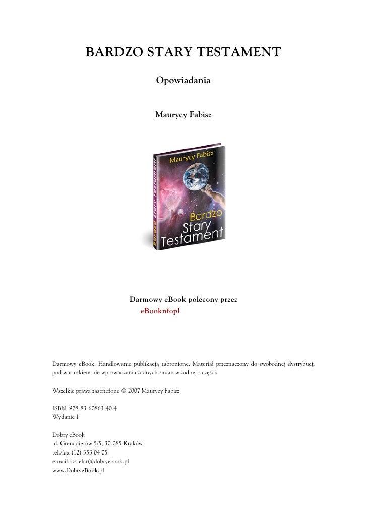 BARDZO STARY TESTAMENT Opowiadania Maurycy Fabisz Darmowy eBook polecony przez eBookInfo.pl Darmowy eBook. Handlowanie pub...