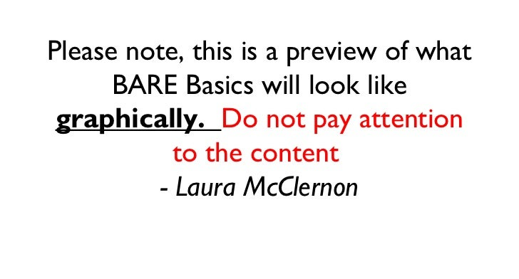 Please note, this is a preview of what      BARE Basics will look like graphically. Do not pay attention            to the...