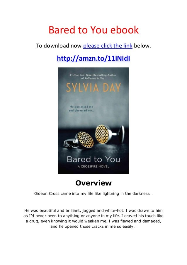 Bared to You ebookTo download now please click the link below.http://amzn.to/11iNidIOverviewGideon Cross came into my life...
