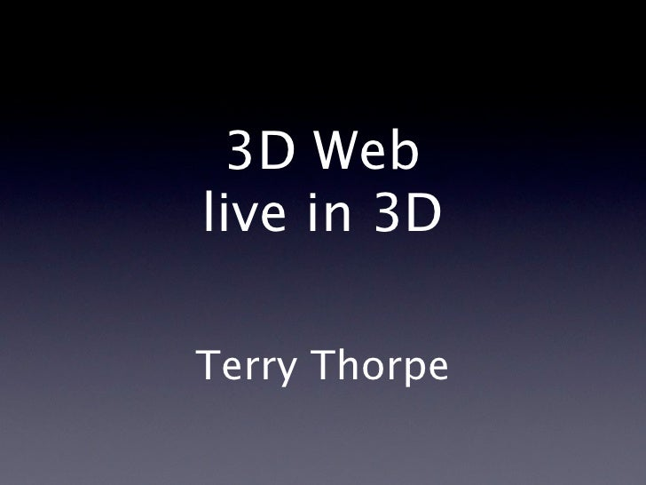 3D Web live in 3D  Terry Thorpe