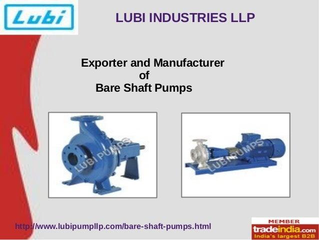 LUBI INDUSTRIES LLP  Exporter and Manufacturer  of  Bare Shaft Pumps  http://www.lubipumpllp.com/bare-shaft-pumps.html