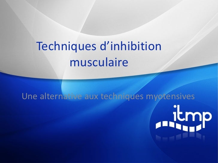 Techniques d'inhibition musculaire Une alternative aux techniques myotensives