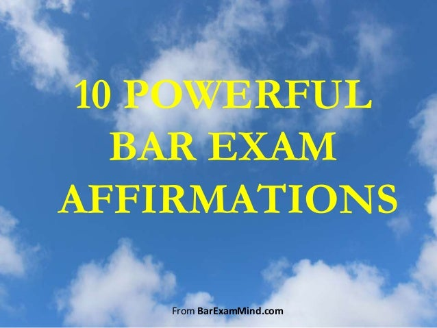 10 POWERFUL   BAR EXAMAFFIRMATIONS    From BarExamMind.com