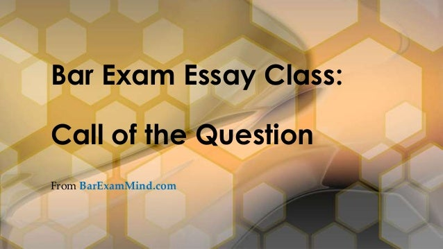 From BarExamMind.com Bar Exam Essay Class: Call of the Question