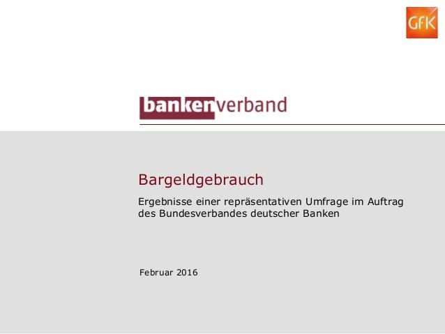 Bargeldgebrauch Ergebnisse einer repräsentativen Umfrage im Auftrag des Bundesverbandes deutscher Banken Februar 2016