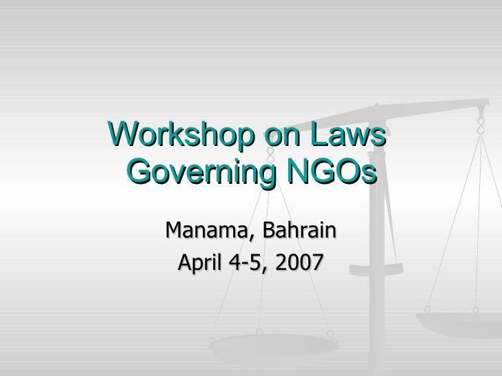 Workshop on Laws  Governing NGOs Manama, Bahrain April 4-5, 2007
