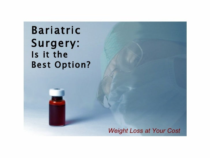 Bariatric Surgery:  Is it the  Best Option? Weight Loss at Your Cost