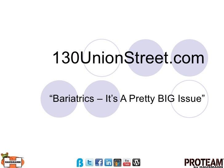 "130UnionStreet.com ""Bariatrics – It's A Pretty BIG Issue"""