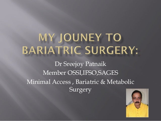 Dr Sreejoy Patnaik Member OSSI,IFSO,SAGES Minimal Access , Bariatric & Metabolic Surgery