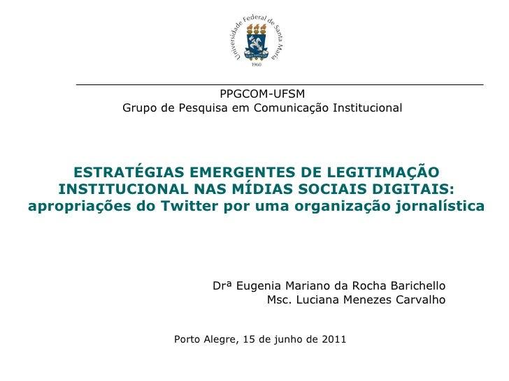 PPGCOM-UFSM Grupo de Pesquisa em Comunicação Institucional ESTRATÉGIAS EMERGENTES DE LEGITIMAÇÃO INSTITUCIONAL NAS MÍDIAS ...