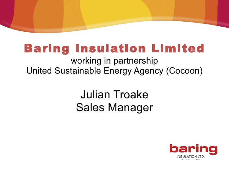 Baring Insulation Limited working in partnership United Sustainable Energy Agency (Cocoon) Julian Troake Sales Manager