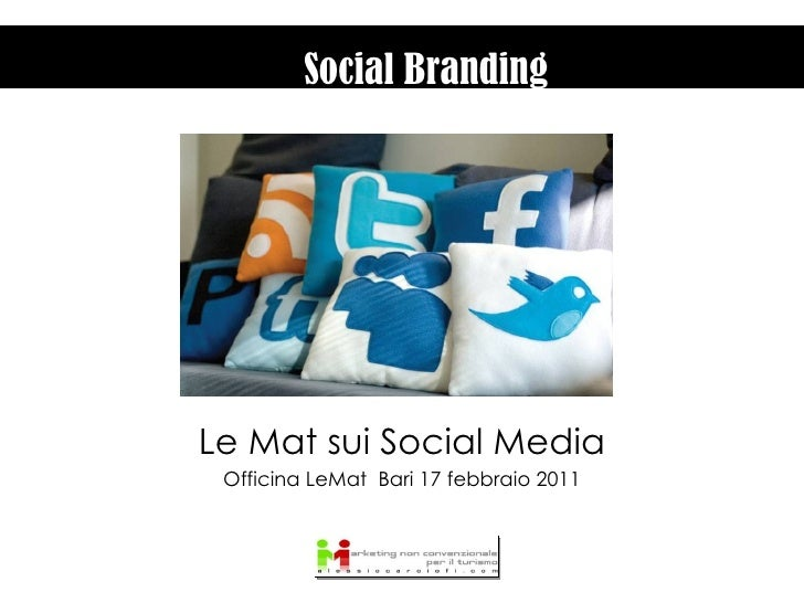 Le Mat sui Social Media Officina LeMat  Bari 17 febbraio 2011 Social Branding