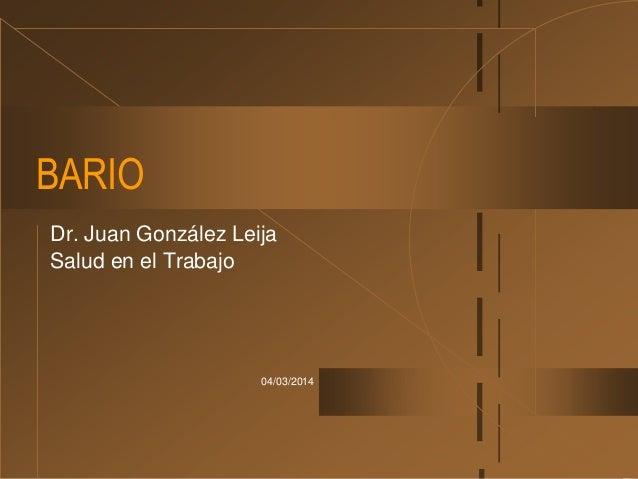 BARIO Dr. Juan González Leija Salud en el Trabajo  04/03/2014