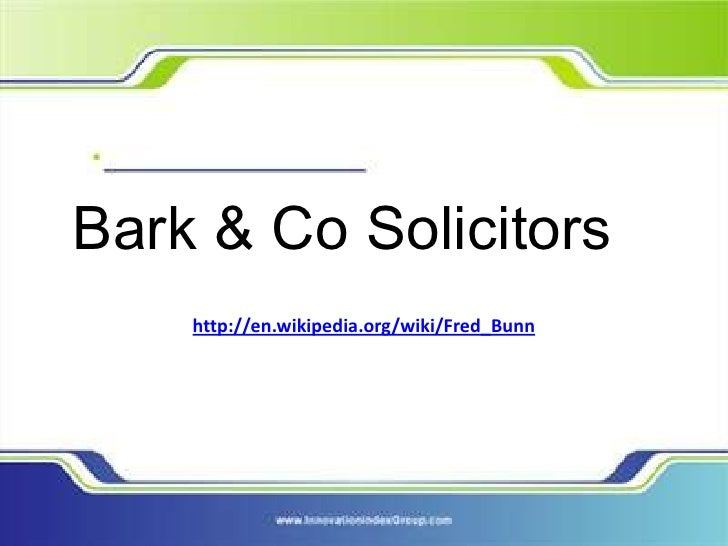 Bark & Co Solicitors    http://en.wikipedia.org/wiki/Fred_Bunn