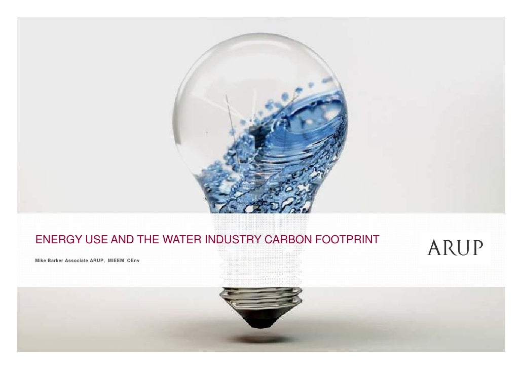 ENERGY USE AND THE WATER INDUSTRY CARBON FOOTPRINT                                   Y   Mike Barker Associate ARUP, MIEEM...