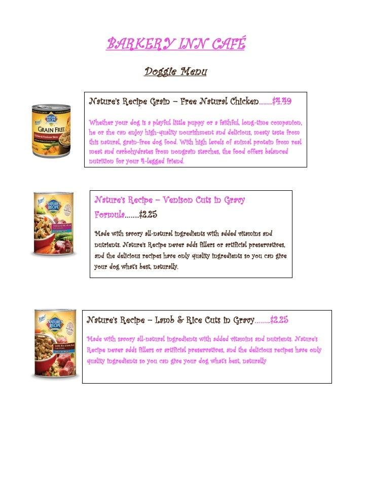 BARKERY INN CAFÉ                      Doggie MenuNature's Recipe Grain – Free Natural Chicken.........$4.49Whether your do...