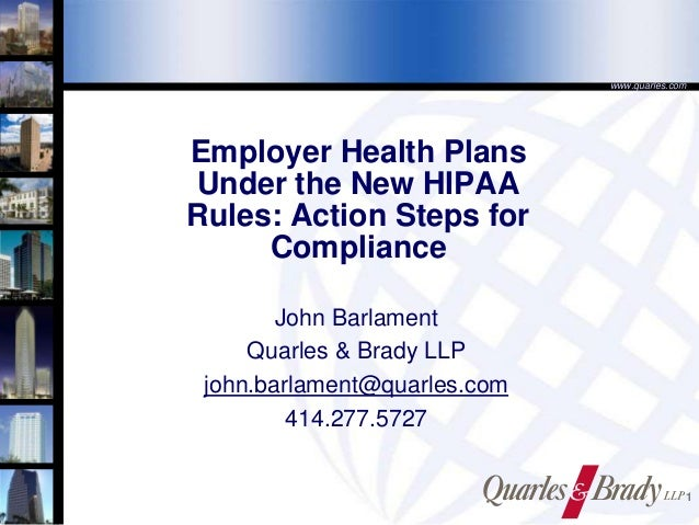 www.quarles.com  Employer Health Plans Under the New HIPAA Rules: Action Steps for Compliance John Barlament Quarles & Bra...