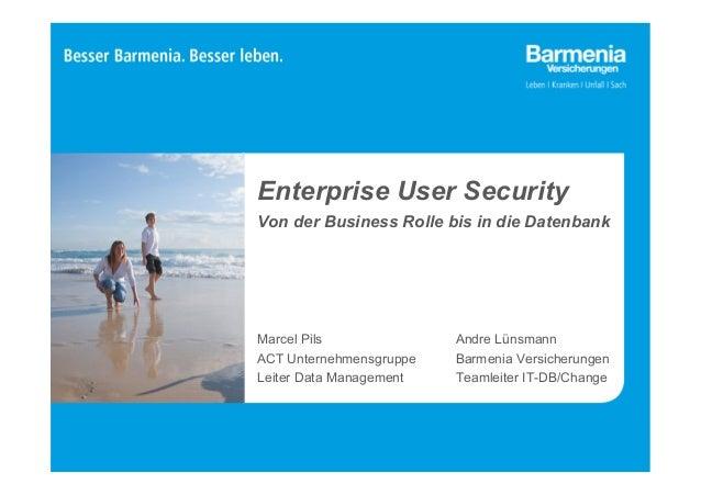 Enterprise User Security  Von der Business Rolle bis in die Datenbank  Andre Lünsmann  Barmenia Versicherungen  Teamleiter...