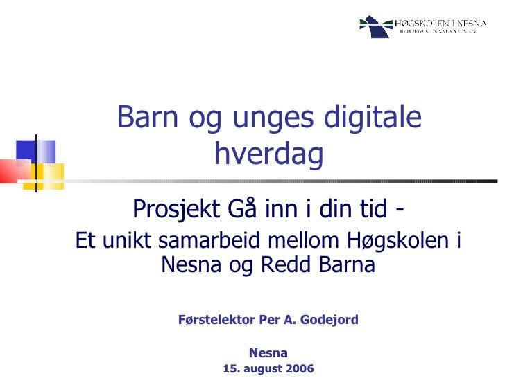 Barn og unges digitale hverdag Prosjekt Gå inn i din tid - Et unikt samarbeid mellom Høgskolen i Nesna og Redd Barna Først...