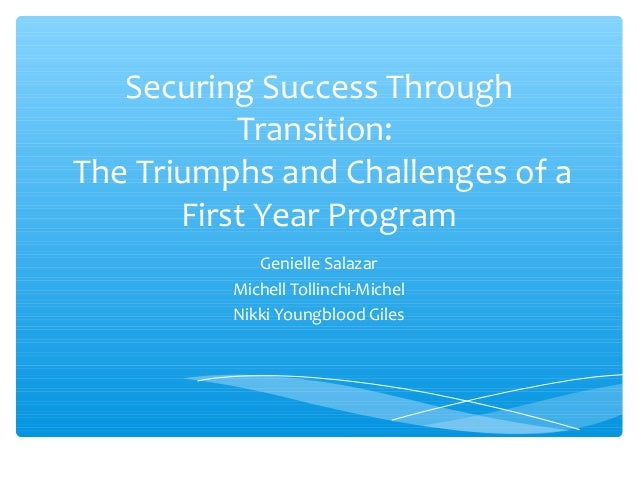 Securing Success Through           Transition:The Triumphs and Challenges of a       First Year Program             Geniel...