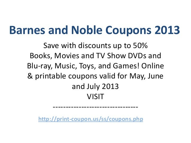 Barnes and Noble Coupons 2013        Save with discounts up to 50%    Books, Movies and TV Show DVDs and   Blu-ray, Music,...