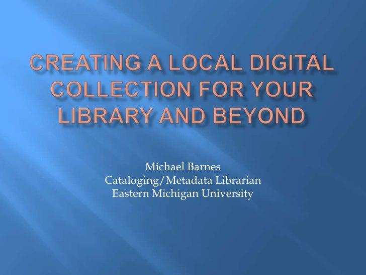 Michael Barnes Cataloging/Metadata Librarian  Eastern Michigan University