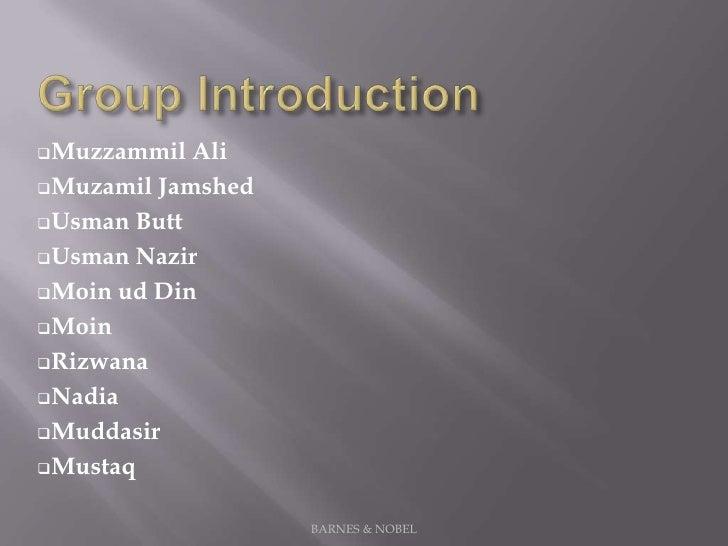 Group Introduction<br /><ul><li>Muzzammil Ali