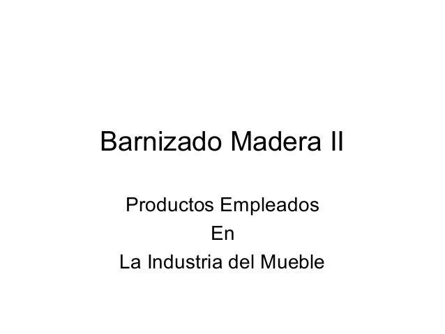 Barnizado Madera II Productos Empleados En La Industria del Mueble