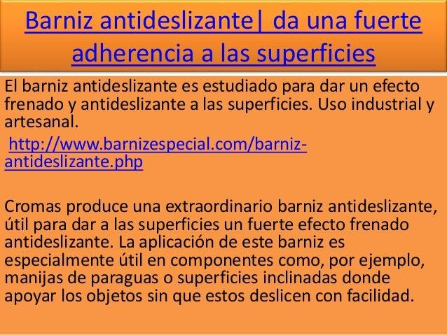 Barniz antideslizante| da una fuerte adherencia a las superficies El barniz antideslizante es estudiado para dar un efecto...