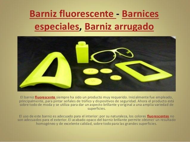 Barniz fluorescente - Barnices especiales, Barniz arrugado El barniz fluorescente siempre ha sido un producto muy requerid...
