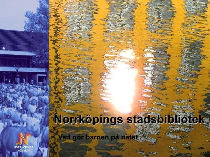 Vad gör barnen på nätet Norrköpings stadsbibliotek