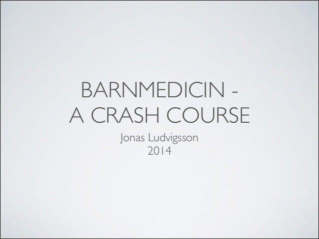 BARNMEDICIN - A CRASH COURSE Jonas Ludvigsson  2014