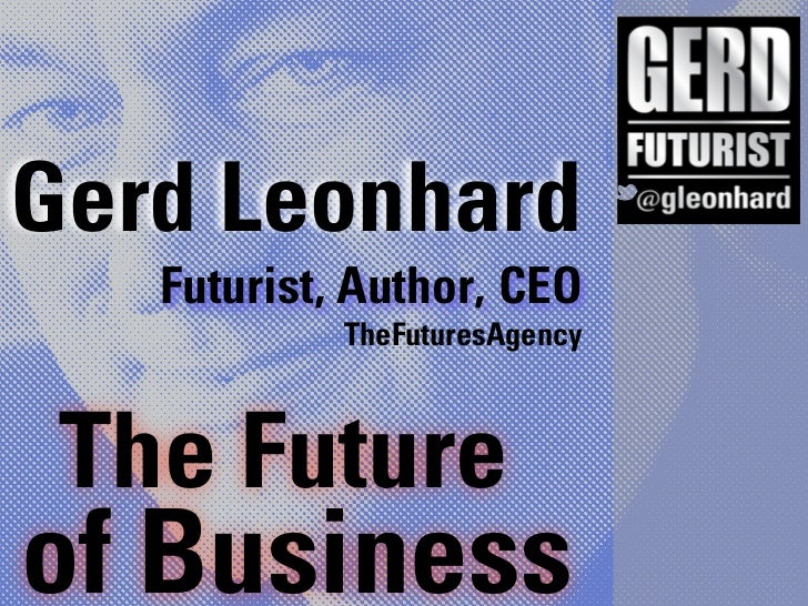 Gerd Leonhard   Futurist, Author, CEO            TheFuturesAgency The Futureof Business
