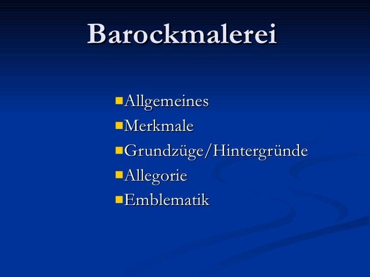 Barockmalerei <ul><li>Allgemeines </li></ul><ul><li>Merkmale </li></ul><ul><li>Grundzüge/Hintergründe </li></ul><ul><li>Al...
