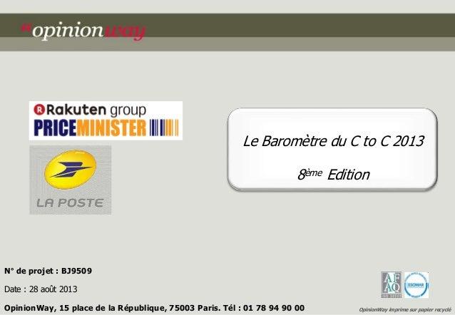 Le Baromètre du C to C 2013  8ème Edition  N° de projet : BJ9509  Date : 28 août 2013  OpinionWay, 15 place de la Républiq...