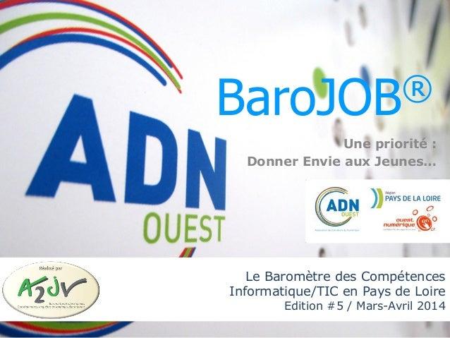 BaroJOB© - Le Baromètre des Compétences Informatique/TIC en Pays de Loire (Mars-Avril 2014) Le Baromètre des Compétences I...