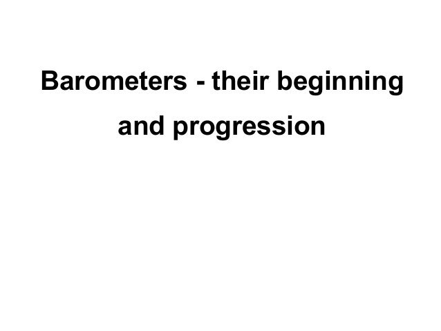 Barometers - their beginning     and progression